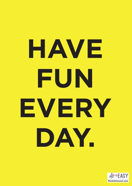 Have-Fun-Every-Day-MarkAttwood.com_